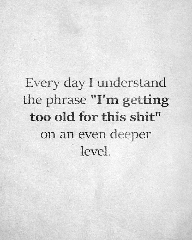 Funny Quotes : I\'m getting too old for this shit!! - Quotes ...