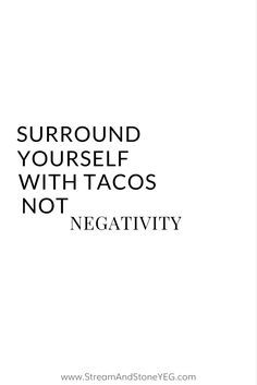Inspirational And Motivational Quotes Surround Yourself With Tacos Not Negativity Body Positive Quotes Body Posit Quotes Time Extensive Collection Of Famous Quotes By Authors Celebrities Newsmakers More