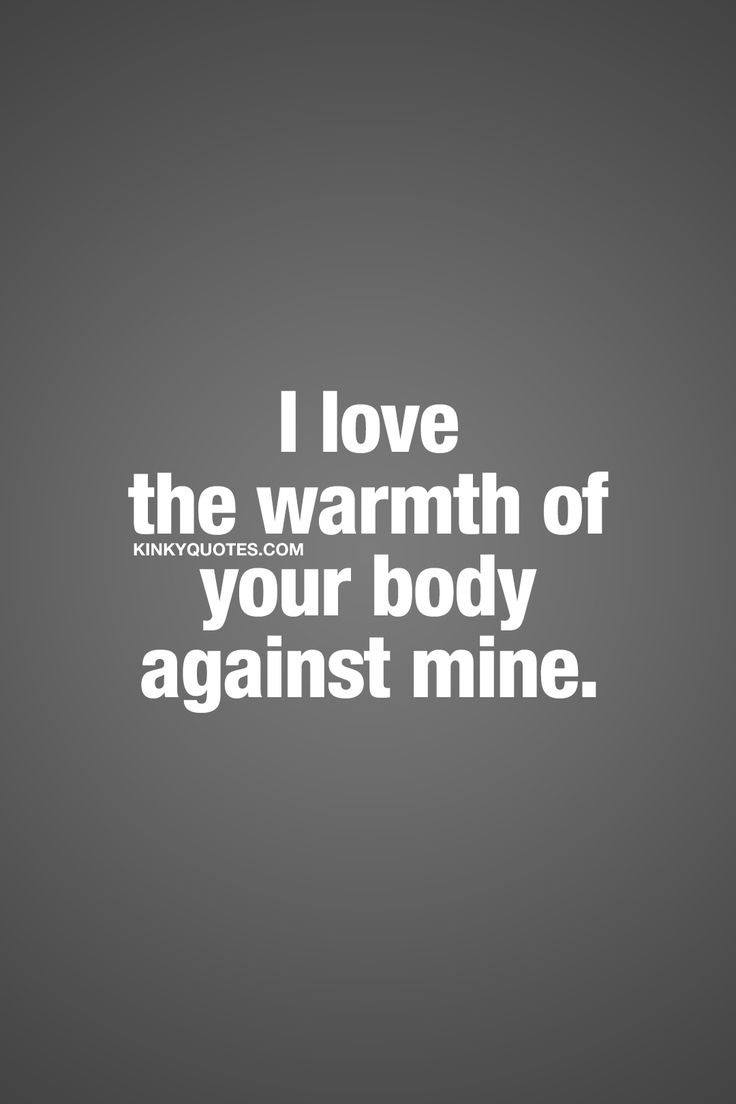 Love Quotes For Him : I love the warmth of your body against mine