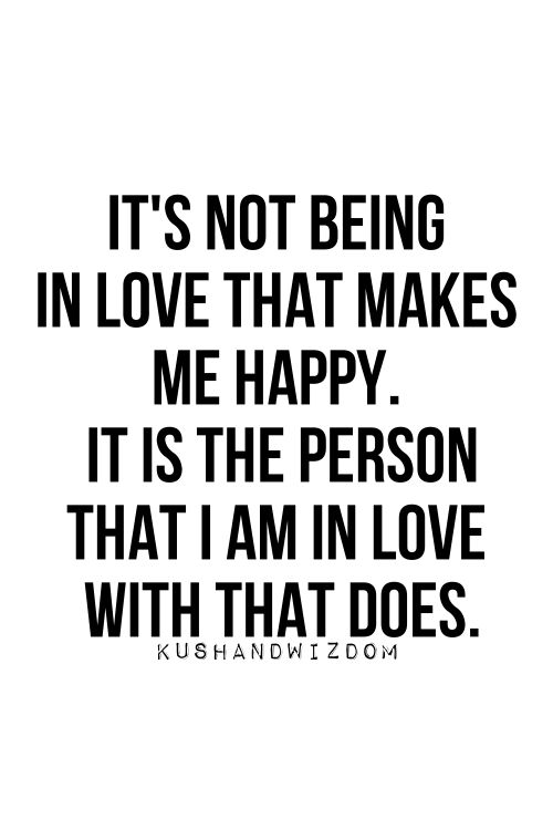 Love Quotes For Wedding It S Not Being In Love That Makes Me Happy It Is The Person That I Am In Lo Quotes Time Extensive Collection Of Famous Quotes