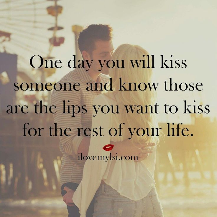 love quotes for him one day you will kiss someone and know the