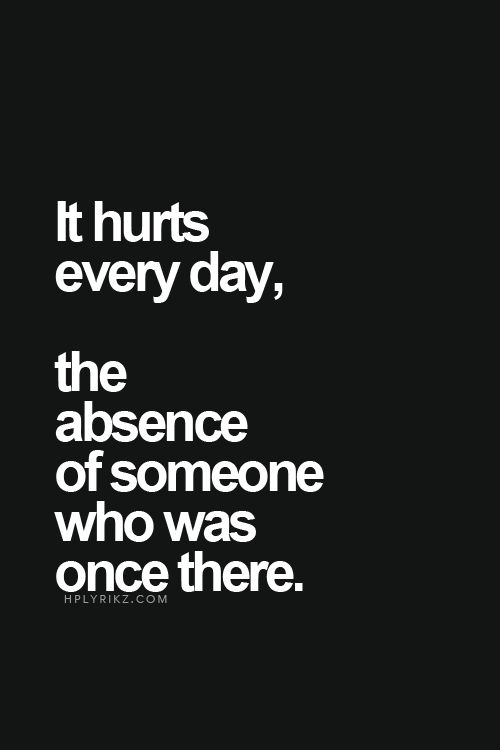 Sad Love Quotes It Hurts Every Day The Absence Of Someone Who Was Once There Quotes Time Extensive Collection Of Famous Quotes By Authors Celebrities Newsmakers More