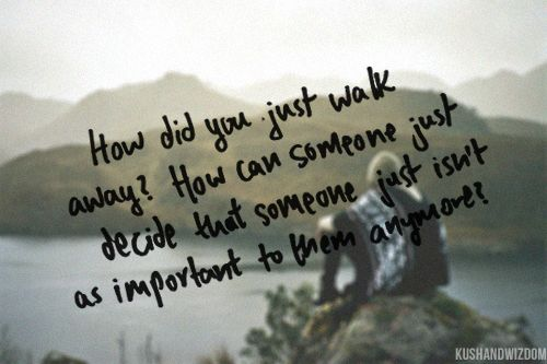 Sad Love Quotes : How did you just walk away and why ...